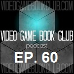Video Game Book Club Episode 60